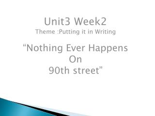 "Unit3 Week2 Theme :Putting it in Writing ""Nothing Ever Happens On  90th street"""