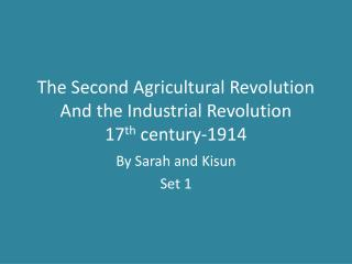The Second Agricultural Revolution And the Industrial Revolution 17 th  century-1914
