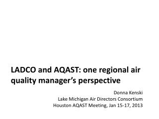 LADCO and AQAST: one regional air quality manager�s perspective
