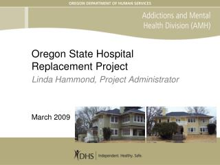 Oregon State Hospital  Replacement Project Linda Hammond, Project Administrator    March 2009