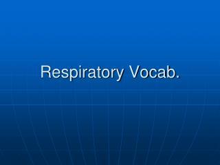 Respiratory Vocab.