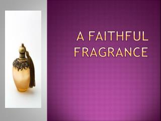 A Faithful Fragrance