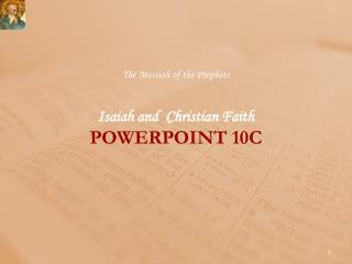 The Messiah of the Prophets Isaiah and  Christian Faith POWERPOINT  10C