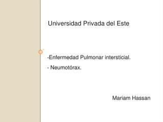 - Enfermedad Pulmonar intersticial. -  Neumotórax. Mariam  Hassan