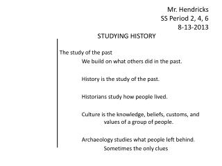 Mr. Hendricks SS Period 2, 4, 6 8-13-2013 STUDYING HISTORY