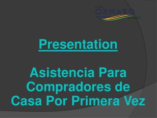 Presentation Asistencia Para   Compradores  de Casa  Por Primera Vez