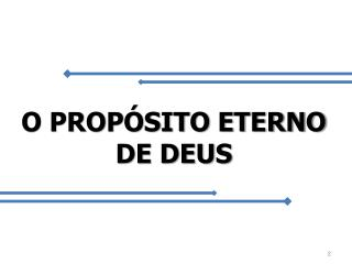 O PROPÓSITO ETERNO DE DEUS