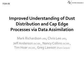 Improved  Understanding of Dust Distribution and Cap Edge Processes via Data  Assimilation
