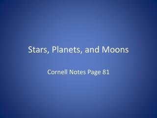 Stars, Planets, and Moons