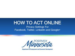 HOW TO ACT ONLINE Privacy Settings  For  Facebook, Twitter, LinkedIn and Google+
