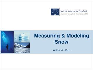 Measuring & Modeling Snow