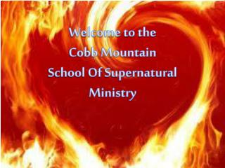 Welcome to the Cobb Mountain School Of Supernatural Ministry