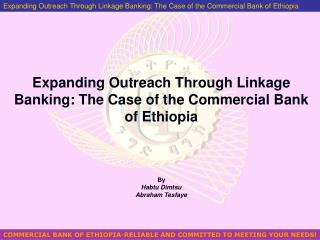 Expanding Outreach Through Linkage Banking: The Case of the Commercial Bank of Ethiopia    By  Habtu Dimtsu Abraham Tesf