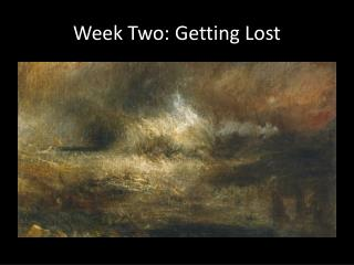 Week Two: Getting Lost