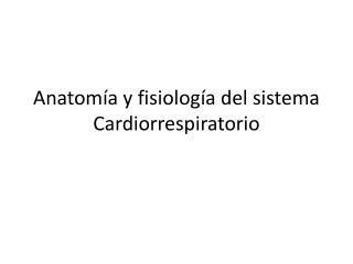 Anatomía y fisiología del sistema  Cardiorrespiratorio