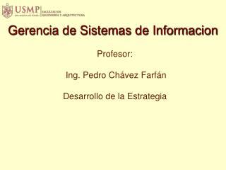 Profesor:  Ing. Pedro Chávez  Farfán Desarrollo de la Estrategia