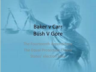 Baker v Carr  Bush V Gore