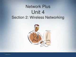 Network Plus Unit 4   Section 2: Wireless Networking