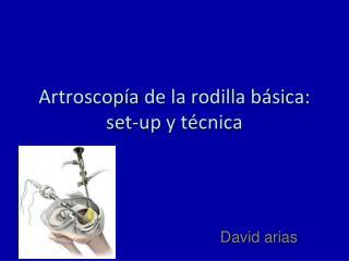 Artroscopía  de la rodilla básica: set-up y técnica
