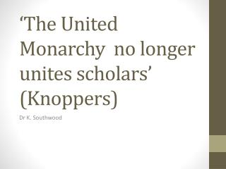 'The United Monarchy  no longer unites scholars' ( Knoppers )
