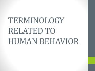 TERMINOLOGY RELATED TO HUMAN BEHAVIOR