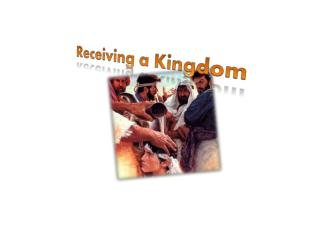 Receiving a Kingdom