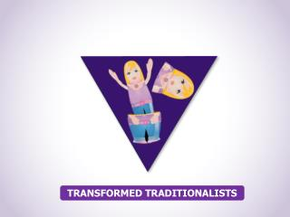 TRANSFORMED TRADITIONALISTS