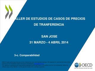 TALLER DE ESTUDIOS DE CASOS DE PRECIOS DE TRANFERENCIA  SAN JOSE  31  MARZO  - 4  ABRIL  2 014