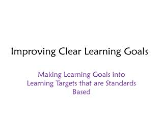 Improving Clear Learning Goals