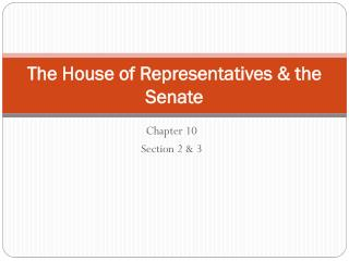 The House of Representatives & the Senate