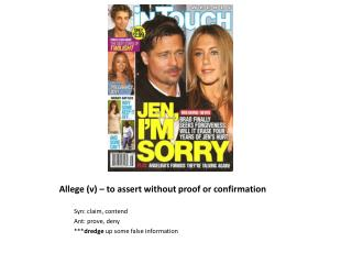 Allege (v) – to assert without proof or confirmation