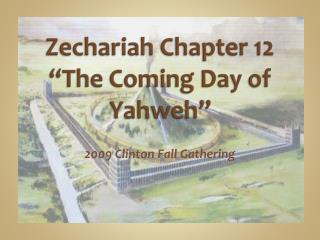 "Zechariah Chapter 12 ""The Coming Day of Yahweh"""