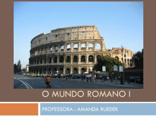 O MUNDO ROMANO I