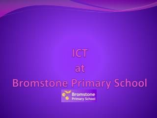 ICT  at  Bromstone  Primary  S chool