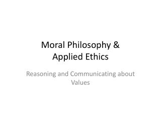 Moral Philosophy &  Applied Ethics