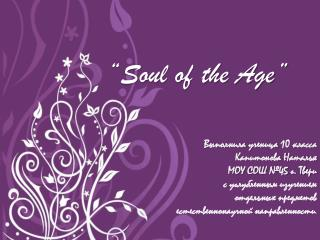 """Soul of the Age"""