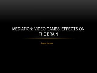 Mediation: Video games' effects on the brain
