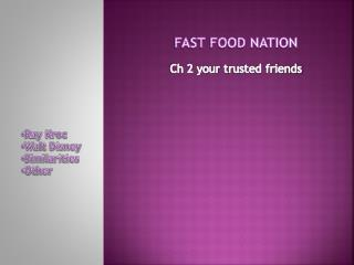FAST FOOD NATION Ch 2  your  t rusted friends