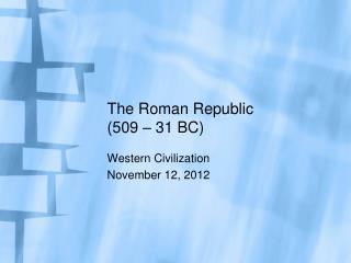 The Roman Republic (509 � 31 BC)