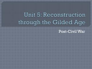 Unit 5: Reconstruction through the Gilded Age