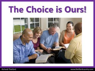 The Choice is Ours!