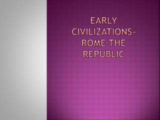 Early Civilizations-Rome The Republic