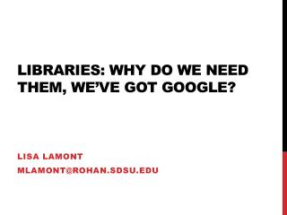 Libraries: why do we need them, we've got Google?