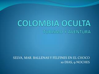 COLOMBIA OCULTA TURISMO Y AVENTURA
