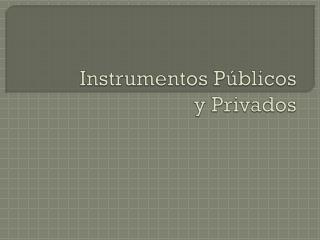Instrumentos Públicos y Privados