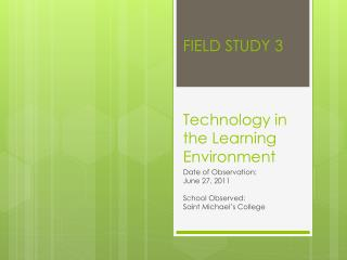 FIELD STUDY 3 Technology in the Learning Environment
