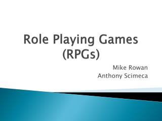 Role Playing Games (RPGs)