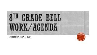 8 th  Grade Bell Work/Agenda