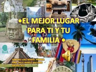 •EL MEJOR LUGAR PARA TI Y TU FAMILIA •