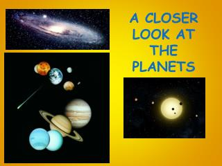 A CLOSER LOOK AT THE PLANETS